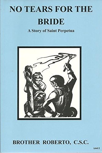 No Tears For The Bride A Story of Saint Perpetua (Dujarie Saint Books) pdf