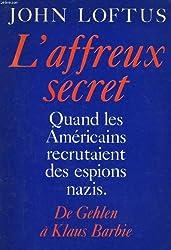 L'affreux secret: De Gehlen a Klaus Barbie : quand les americains recrutaient des espions nazis (French Edition)