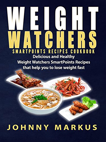 WEIGHT WATCHERS COOKBOOK: Delicious and Healthy  Weight Watchers SmartPoints Recipes  that help you to lose weight fast (Weight Watchers Cookbook,Clean Eating,Low Carb Diet,Paleo D