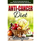 Anti-Cancer Diet: The top 99 delicious recipes to fight cancer and restore your health