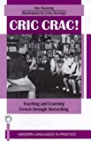 Cric Crac! : Teaching and Learning French Through Story-Telling, Dunning, Roy, 1853593893