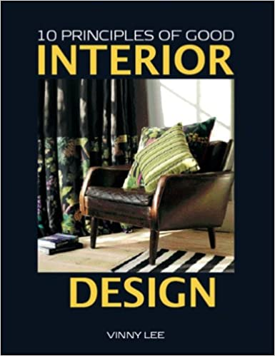 Amazon 10 Principles Of Good Interior Design Vinny Lee Books