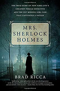Book Cover: Mrs. Sherlock Holmes: The True Story of New York's City's Greatest Female Detective and the 1917 Missing Girl Case that Captivated a Nation