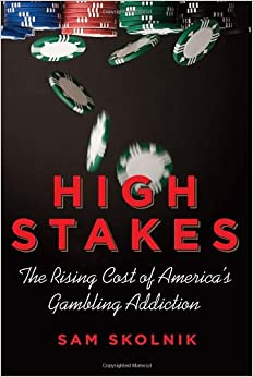 high stakes the rising cost of america s gambling addiction sam  high stakes the rising cost of america s gambling addiction
