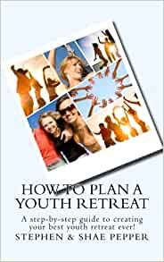 How To Plan A Youth Retreat: A step-by-step guide to creating your best youth retreat ever