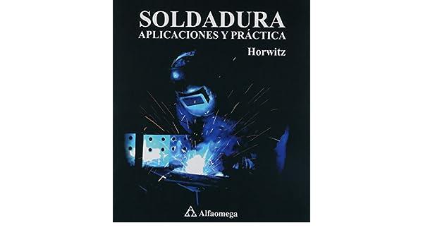 SOLDADURA APLICACIONES Y PRACTICA: Horwitz: 9789701502303: Amazon.com: Books