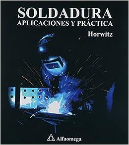 SOLDADURA APLICACIONES Y PRACTICA (Spanish) Paperback – 2013