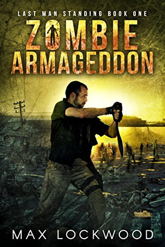 Zombie Armageddon: A Post-Apocalyptic Zombie Survival (Last Man Standing Book 1) by [Lockwood, Max]