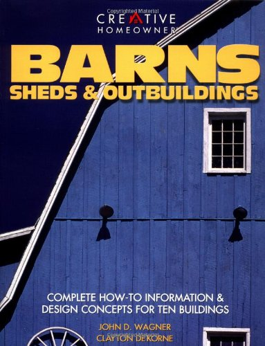 Download Barns, Sheds & Outbuildings: Complete How-To Information Design Concepts for Ten Buildings ebook