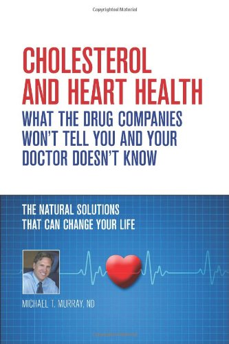 Cholesterol And Heart Health - What the Drug Companies Won't Tell You and Your Doctor Doesn't Know