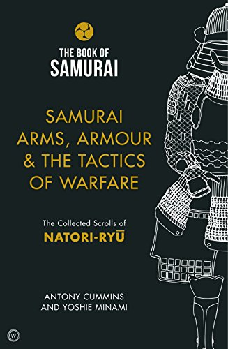 Samurai Arms, Armour & the Tactics of Warfare: The Collected Scrolls of Natori-Ryu (Book of Samurai)