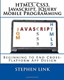 img - for HTML5, CSS3, Javascript, JQuery Mobile Programming: Beginning to End Cross-Platform App Design by Stephen Link (2015-04-09) book / textbook / text book