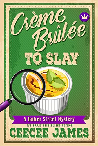 Crème Brûlée To Slay (Baker Street Cozy Mysteries Book 3) by [James, CeeCee]