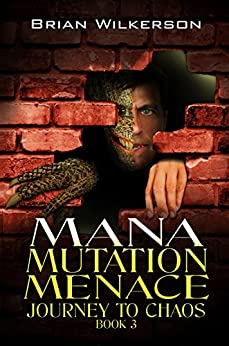 Mana Mutation Menace (Journey to Chaos Book 3) by [Wilkerson, Brian]