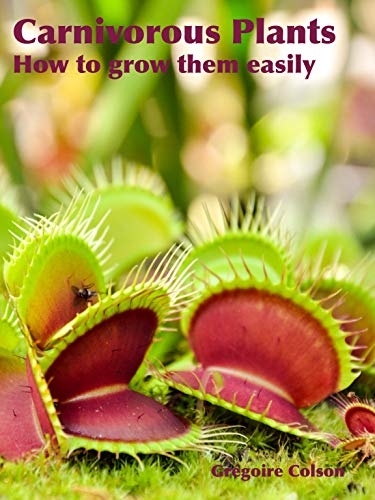 Carnivorous Plants How to grow them easily (French Edition)