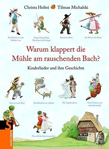 Warum klappert die Mühle am rauschenden Bach?: Die Geschichte der Kinderlieder (Sauerländer Kindersachbuch)