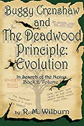 Buggy Crenshaw and the Deadwood Principle: Evolution (In Search of the Nexus, Book 2, Vol. 1)