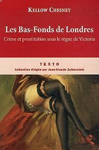 Les Bas-Fonds de Londres : Crime et prostitution sous le règne de Victoria par Kellow Chesney