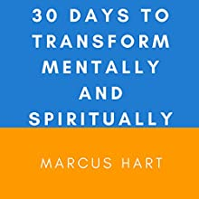 30 Days to Transform Mentally and Spiritually Audiobook by Marcus Hart Narrated by Marcus Hart