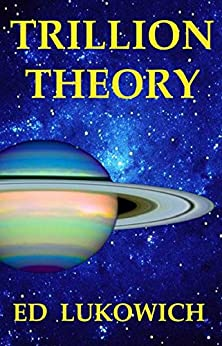 Trillion Theory: 1st book in the series (Trillion Universe Theory) by [Lukowich, Ed]