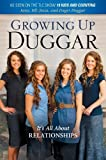 Growing Up Duggar: It's All About Relationships by Duggar, Jill, Duggar, Jinger, Duggar, Jessa, Duggar, Jana (March 4, 2014) Hardcover