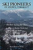 Ski Pioneers of Stowe, Vermont: The First Twenty-Five Years