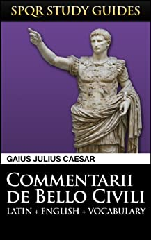 Caesar: The Civil War in Latin + English (SPQR Study Guides Book 2) by [Caesar, Gaius Julius]