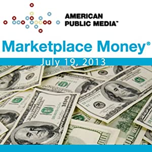 Marketplace Money, July 19, 2013