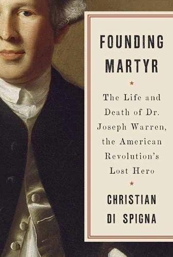 Book Cover: Founding Martyr: The Life and Death of Dr. Joseph Warren, the American Revolution's Lost Hero