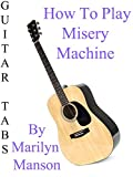 How To Play Misery Machine By Marilyn Manson - Guitar Tabs