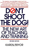 Don't Shoot the Dog!: The New Art of Teaching and Training, Karen Pryor, 0553380397