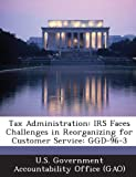Tax Administration: IRS Faces Challenges in Reorganizing for Customer Service: Ggd-96-3