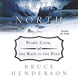 True North: Peary, Cook and the Race to the Pole