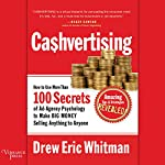 Ca$hvertising: How to Use More Than 100 Secrets of Ad-Agency Psychology to Make Big Money Selling Anything to Anyone | Drew Eric Whitman