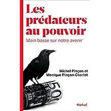 Les prédateurs au pouvoir: Main basse sur notre avenir (French Edition)