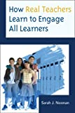How Real Teachers Learn to Engage All Learners, Sarah J. Noonan, 1475804601