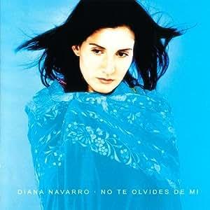 No Te Olvides De Mi by Diana Navarro (2005-11-01)