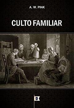 Culto Familiar, por A. W. Pink por [Pink, Arthur Walkington]