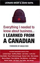 Everything I Needed to Know about Business-- I Learned from a Canadian by Brody, Leonard; Raffa, David [John Wiley & Sons,2005] [Paperback]