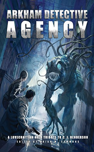 Arkham Detective Agency: A Lovecraftian-Noir Tribute to C. J. Henderson