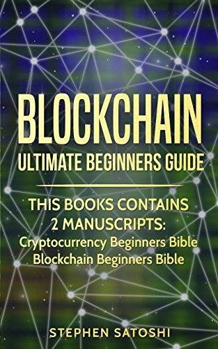 Blockchain: 2 Manuscripts - Ultimate Beginners Guide to Mastering Bitcoin, Making Money with Cryptocurrency & Profiting from Blockchain Technology [Stephen Satoshi] (Tapa Blanda)