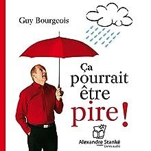Ça pourrait être pire !   Livre audio Auteur(s) : Guy Bourgeois Narrateur(s) : Guy Bourgeois
