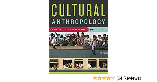 Cultural Anthropology A Toolkit For A Global Age Kenneth J Guest