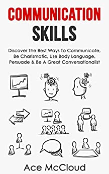 Communication Skills: Discover The Best Ways To Communicate, Be ...