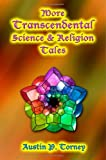 More Transcendental Science and Religion Tales, Austin Torney, 1492167878