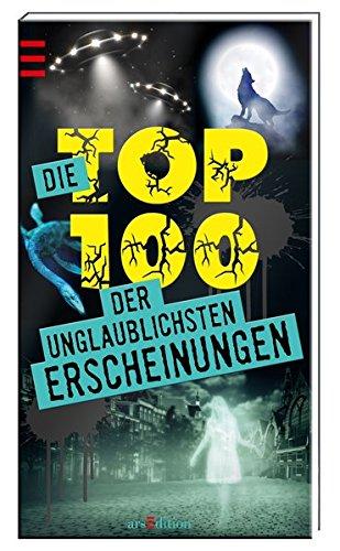 Die Top 100 der unglaublichsten Erscheinungen Taschenbuch – 6. Oktober 2014 Cornelia Panzacchi arsEdition 3845807288 JUVENILE NONFICTION / General