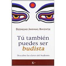 T?? tambi??n puedes ser budista: Descubre las claves del budismo (Sabiduria Perenne) (Spanish Edition) by Dzongsar Jamyang Khyentse (2009-04-01)