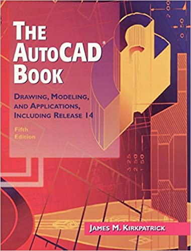 The Autocad Book, the:Drawing, Modeling, and Applications Including Release 14: Drawing, Modeling, and Applications, Including Release 14