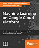 Machine Learning on Google Cloud Platform Front Cover