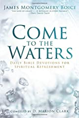 Come to the Waters: Daily Bible Devotions for Spiritual Refreshment Hardcover